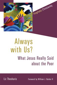 Always with Us? What Jesus Really Said about the Poor by Liz Theoharis.